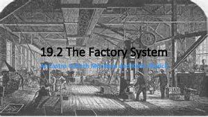 19 2 The Factory System AJ Castro Lizbeth