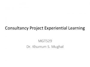 Consultancy Project Experiential Learning MGT 529 Dr Khurrum