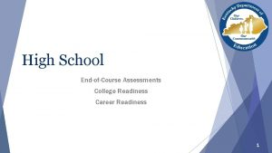 High School EndofCourse Assessments College Readiness Career Readiness