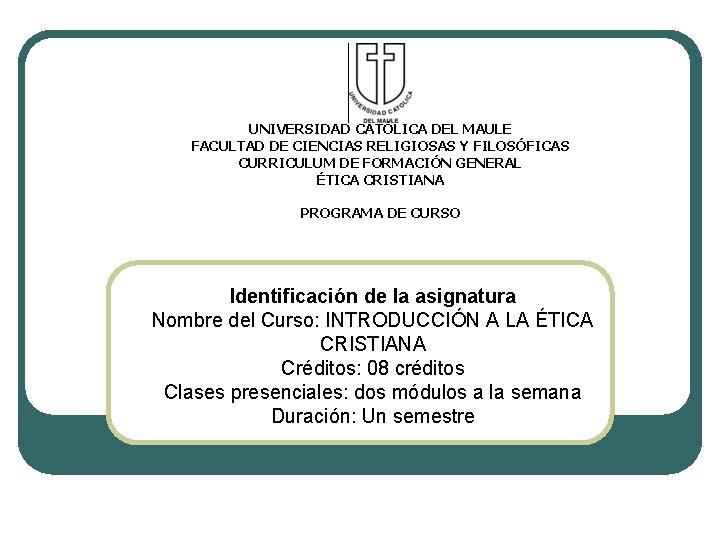 UNIVERSIDAD CATLICA DEL MAULE FACULTAD DE CIENCIAS RELIGIOSAS