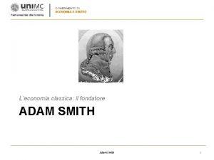 Leconomia classica il fondatore ADAM SMITH Adam Smith