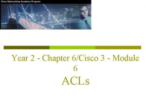 Year 2 Chapter 6Cisco 3 Module 6 ACLs