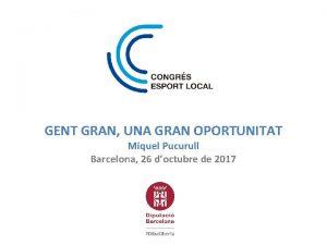 GENT GRAN UNA GRAN OPORTUNITAT Miquel Pucurull Barcelona