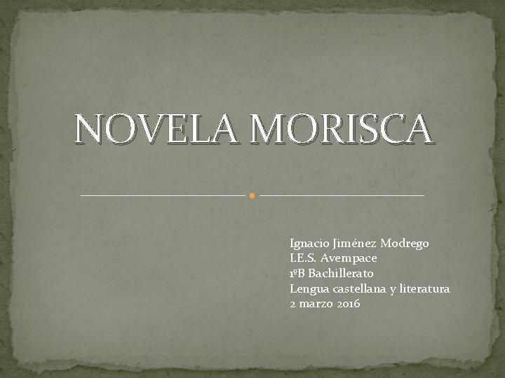 NOVELA MORISCA Ignacio Jimnez Modrego I E S