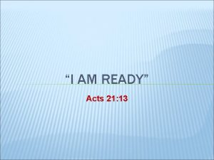 I AM READY Acts 21 13 READY FOR