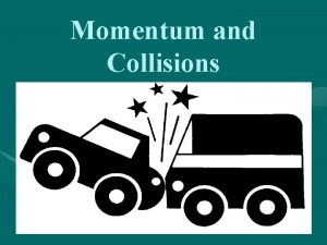 Momentum and Collisions Linear Momentum n The linear