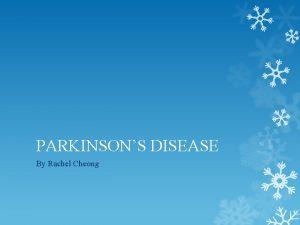 PARKINSONS DISEASE By Rachel Cheong WHAT IS PARKINSONS