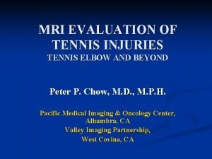 MRI EVALUATION OF TENNIS INJURIES TENNIS ELBOW AND