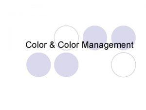 Color Color Management Overview l l l Color