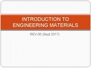 INTRODUCTION TO ENGINEERING MATERIALS REV00 Sept 2017 MATERIALS