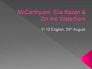 Mc Carthyism Elia Kazan On the Waterfront Yr