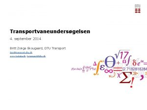 Transportvaneundersgelsen 4 september 2014 Britt Zoga Skougaard DTU