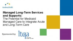 1 Managed LongTerm Services and Supports The Potential