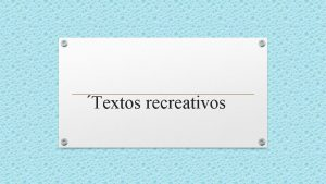 Textos recreativos Los textos recreativos se clasifican en