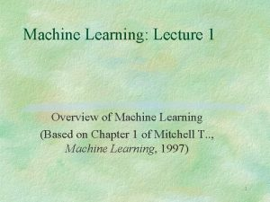 Machine Learning Lecture 1 Overview of Machine Learning