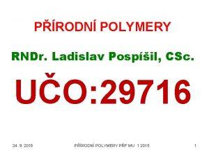 PRODN POLYMERY RNDr Ladislav Pospil CSc UO 29716