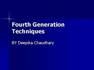 Fourth Generation Techniques BY Deepika Chaudhary Fourth generation