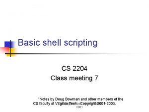 Basic shell scripting CS 2204 Class meeting 7