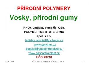 PRODN POLYMERY Vosky prodn gumy RNDr Ladislav Pospil
