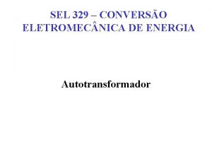 SEL 329 CONVERSO ELETROMEC NICA DE ENERGIA Autotransformador