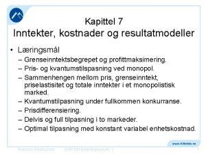 Kapittel 7 Inntekter kostnader og resultatmodeller Lringsml Grenseinntektsbegrepet