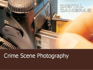 Crime Scene Photography Crime Scene Photography Testimonial evidence