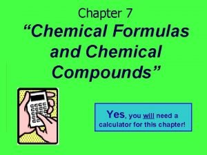 Chapter 7 Chemical Formulas and Chemical Compounds Yes