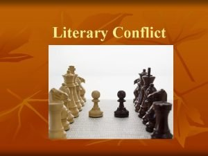 Literary Conflict Conflict n In a story conflict
