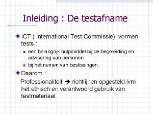 Inleiding De testafname ICT International Test Commissie vormen
