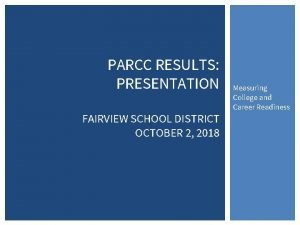 PARCC RESULTS PRESENTATION FAIRVIEW SCHOOL DISTRICT OCTOBER 2