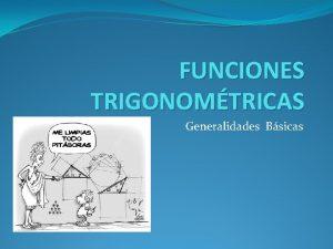 FUNCIONES TRIGONOMTRICAS Generalidades Bsicas Procesos Peridicos Procesos Peridicos