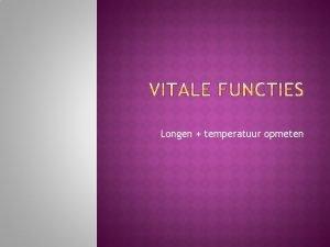 Longen temperatuur opmeten Doel bepalen of er sprake