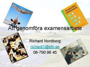 Att genomfra examensarbete Richard Nordberg richard 1kth se