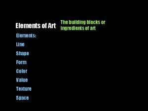 Elements of Art Elements Line Shape Form Color