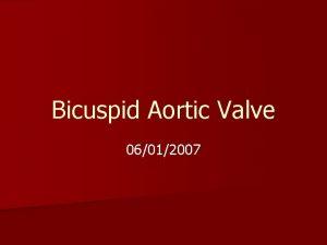 Bicuspid Aortic Valve 06012007 Bicuspid aortic valve n