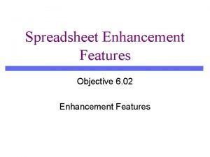 Spreadsheet Enhancement Features Objective 6 02 Enhancement Features