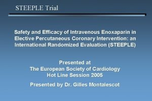 STEEPLE Trial Safety and Efficacy of Intravenous Enoxaparin