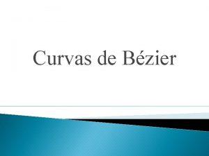 Curvas de Bzier Qu son las curvas de