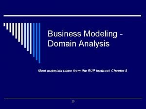 Business Modeling Domain Analysis Most materials taken from