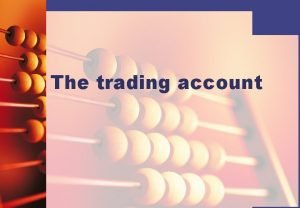 The trading account Gross profit A trading account