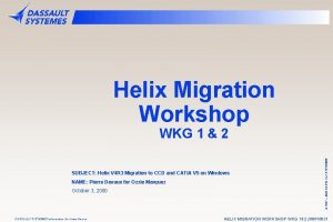 Helix Migration Workshop SUBJECT Helix V 4 R