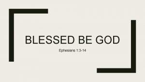 BLESSED BE GOD Ephesians 1 3 14 Ephesians