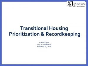 Transitional Housing Prioritization Recordkeeping Carrie Poser COC Coordinator