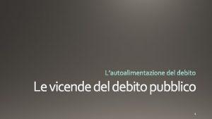 Le vicende del debito pubblico Variazione positiva dello