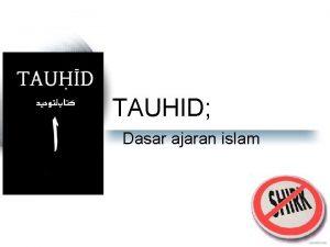 TAUHID Dasar ajaran islam Esa Tauhid bukanlah mengesakan