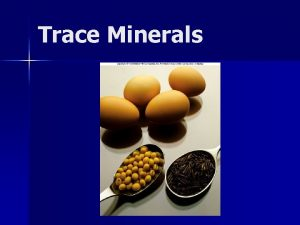 Trace Minerals Minerals in the Body The Trace