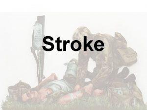 Stroke Stroke is a Brain Attack Stroke is