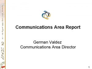 Communications Area Report German Valdez Communications Area Director