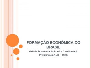 FORMAO ECONMICA DO BRASIL Histria Econmica do Brasil