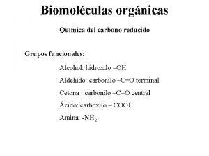 Biomolculas orgnicas Qumica del carbono reducido Grupos funcionales